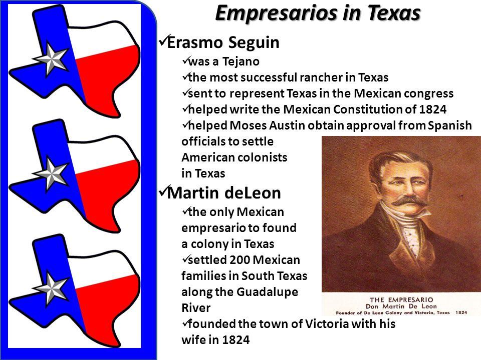 Empresarios in Texas Erasmo Seguin Martin deLeon was a Tejano