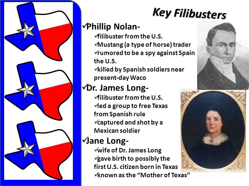 Key Filibusters Phillip Nolan- Dr. James Long- Jane Long-