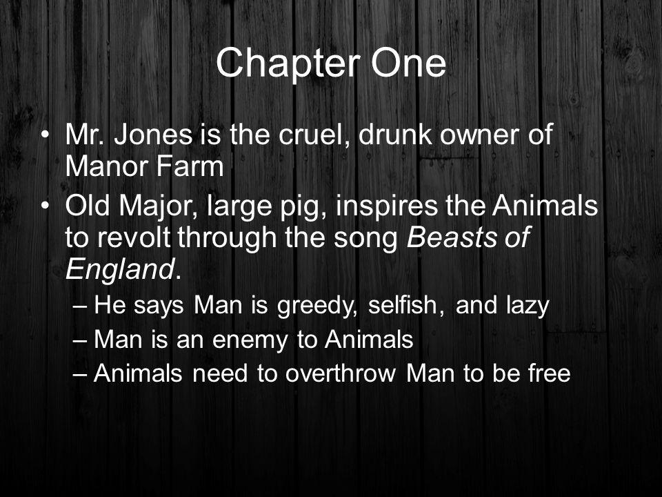 Chapter One Mr. Jones is the cruel, drunk owner of Manor Farm