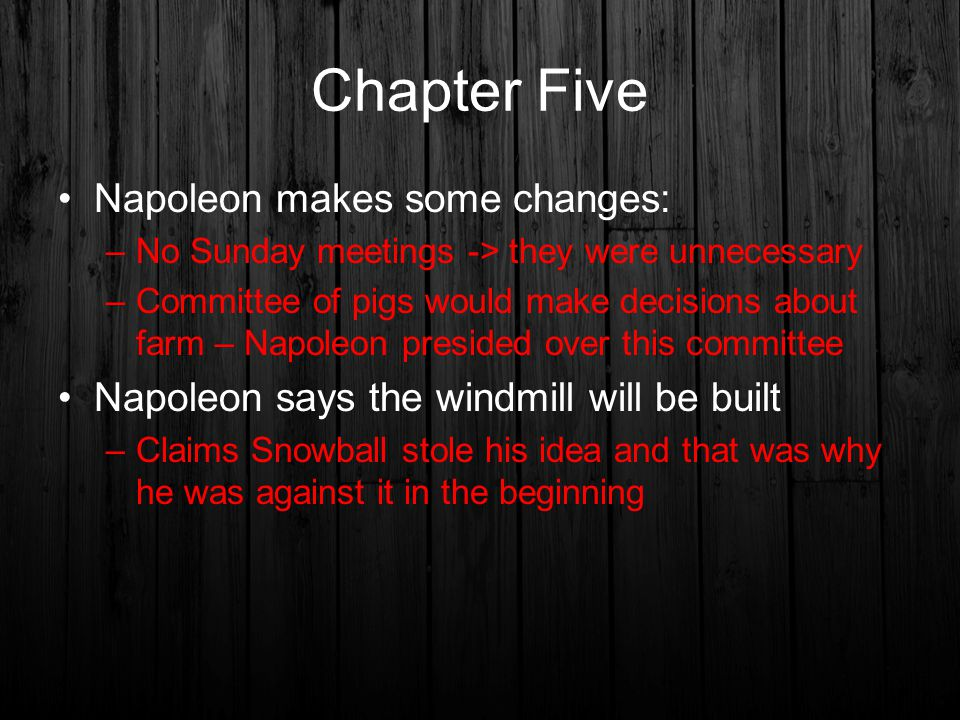 Chapter Five Napoleon makes some changes: