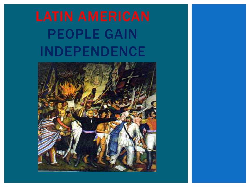 Latin American People Gain Independence