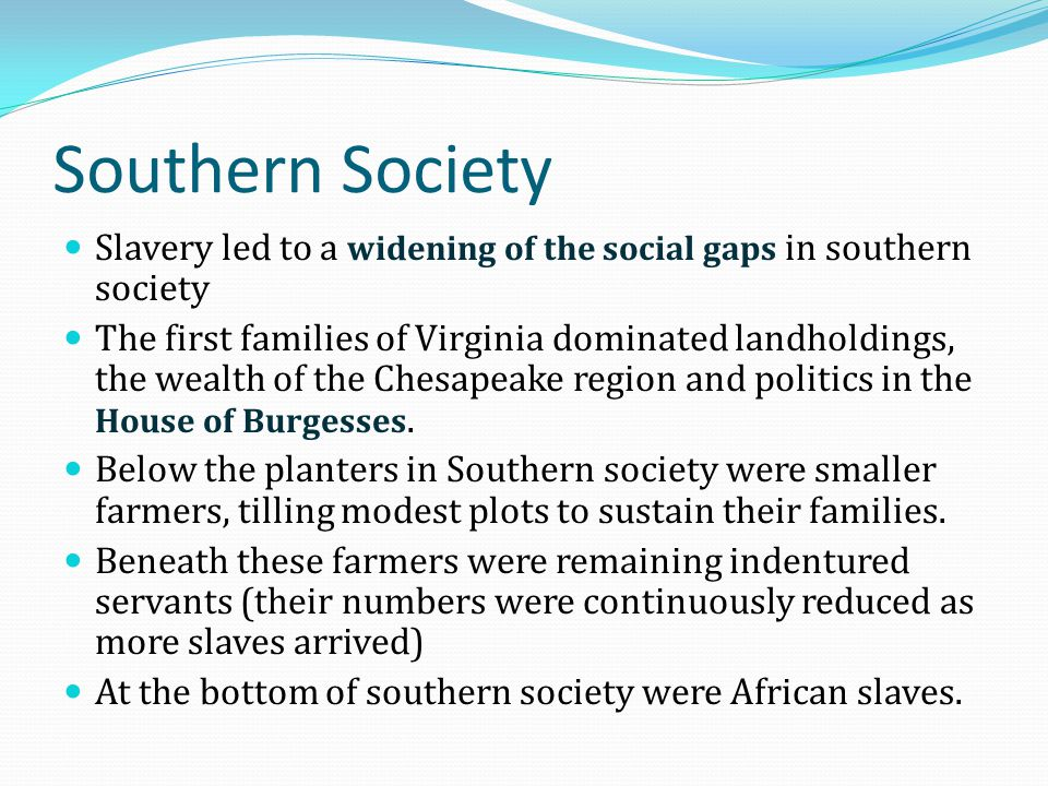 Southern Society Slavery led to a widening of the social gaps in southern society.
