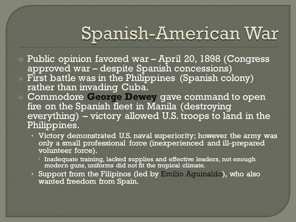 Spanish-American War Public opinion favored war – April 20, 1898 (Congress approved war – despite Spanish concessions)