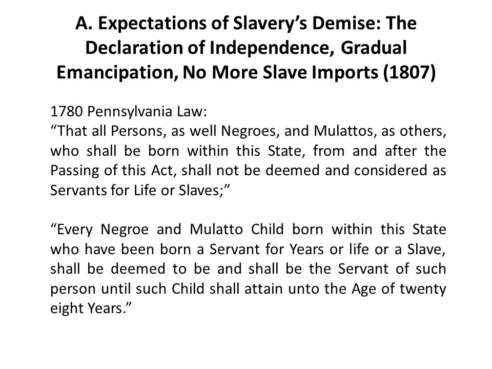 A. Expectations of Slavery's Demise: The Declaration of Independence, Gradual Emancipation, No More Slave Imports (1807)