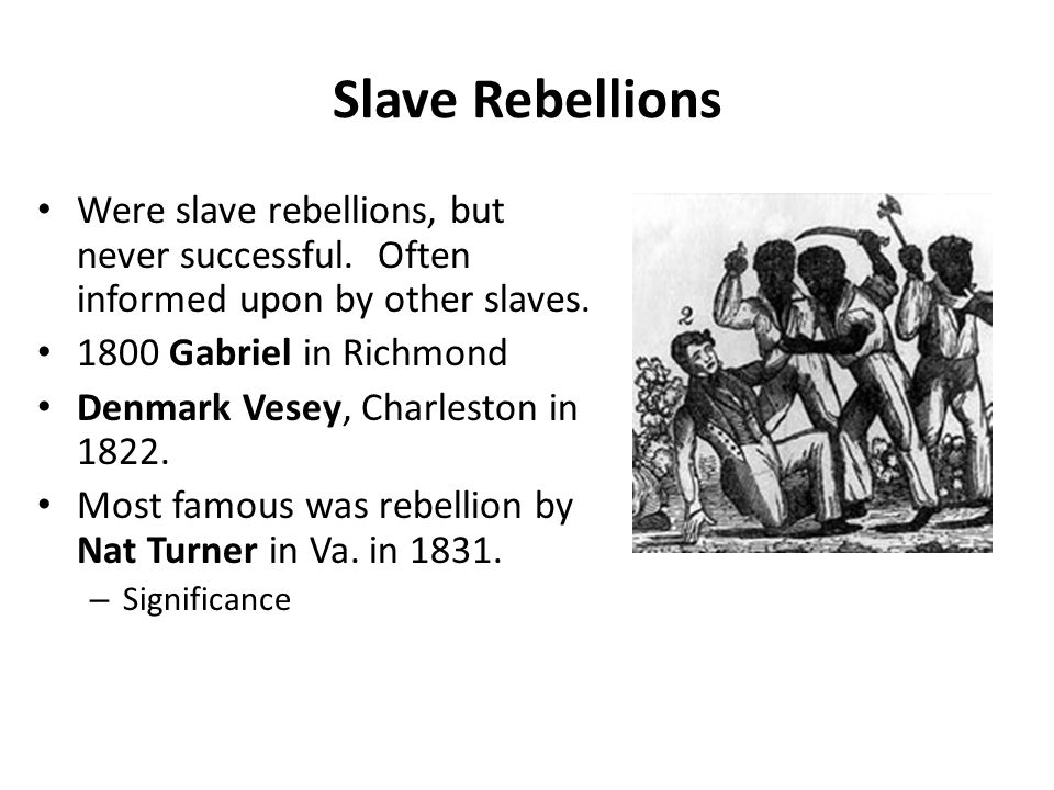 Slave Rebellions Were slave rebellions, but never successful. Often informed upon by other slaves.