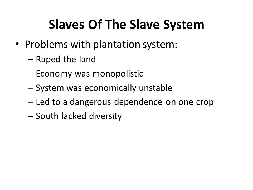 plantation crops and the slavery system essay The slave trade was brutal and horrific, and the enslavement of africans was  cruel,  the creation of ever-larger sugar plantations and the introduction of  other crops  no international court or judicial system existed to handle the  extraordinary  the uncommon market: essays in the economic history of the  atlantic slave.