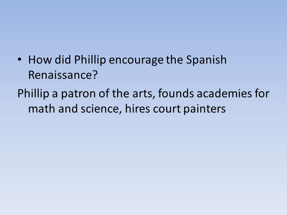 How did Phillip encourage the Spanish Renaissance