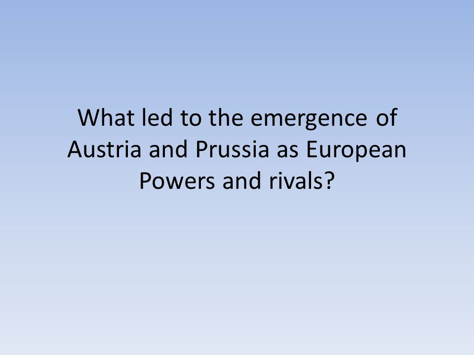What led to the emergence of Austria and Prussia as European Powers and rivals