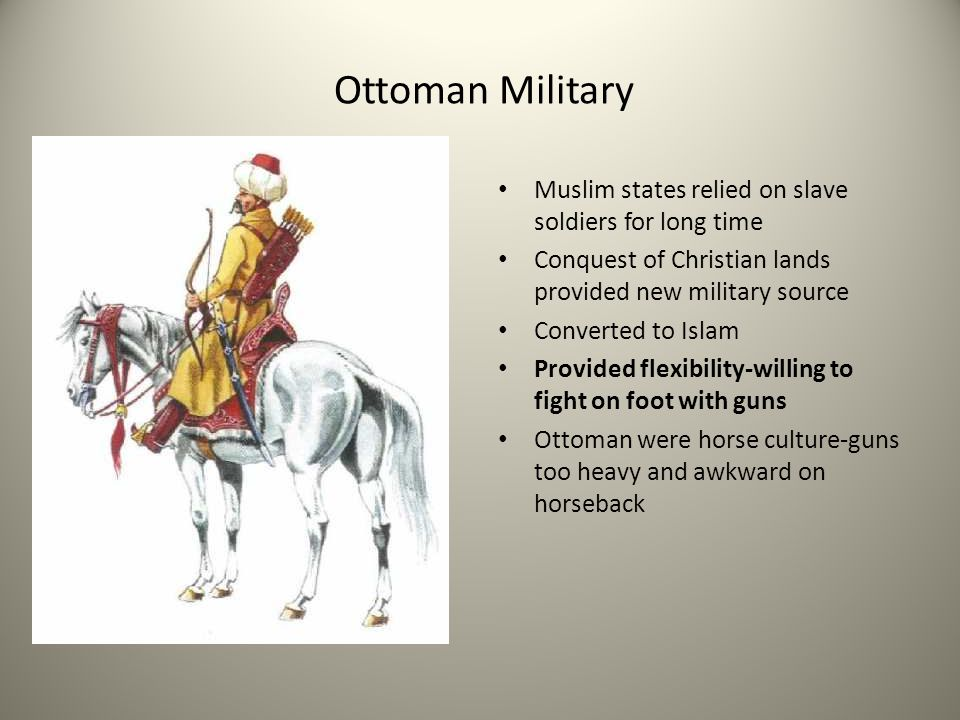 Ottoman Military Muslim states relied on slave soldiers for long time