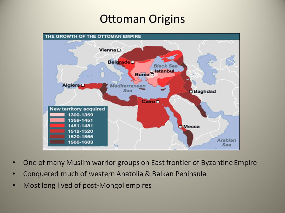Ottoman Origins One of many Muslim warrior groups on East frontier of Byzantine Empire. Conquered much of western Anatolia & Balkan Peninsula.