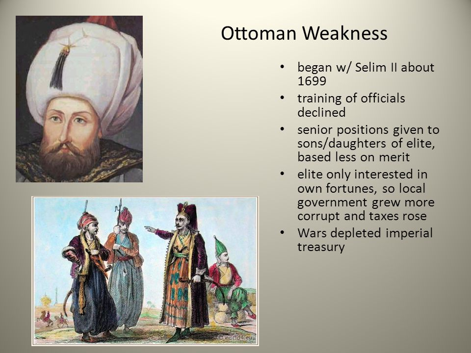 Ottoman Weakness began w/ Selim II about 1699