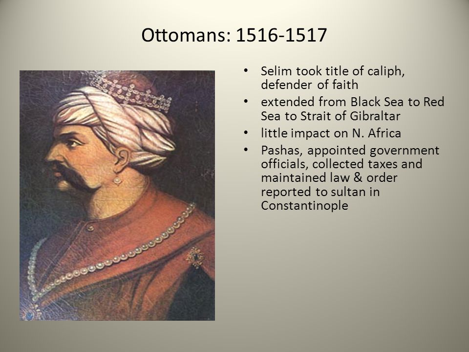 Ottomans: 1516-1517 Selim took title of caliph, defender of faith