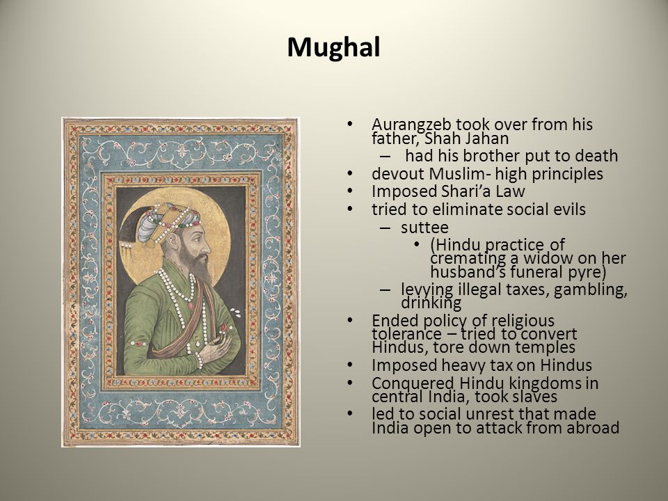 Mughal Aurangzeb took over from his father, Shah Jahan