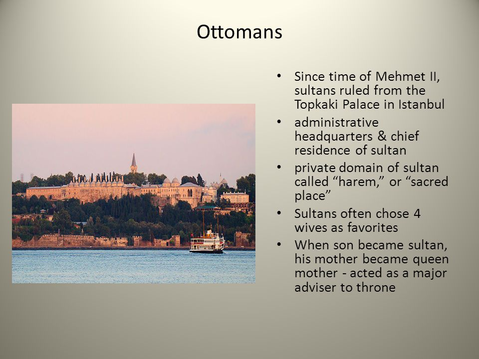 Ottomans Since time of Mehmet II, sultans ruled from the Topkaki Palace in Istanbul. administrative headquarters & chief residence of sultan.