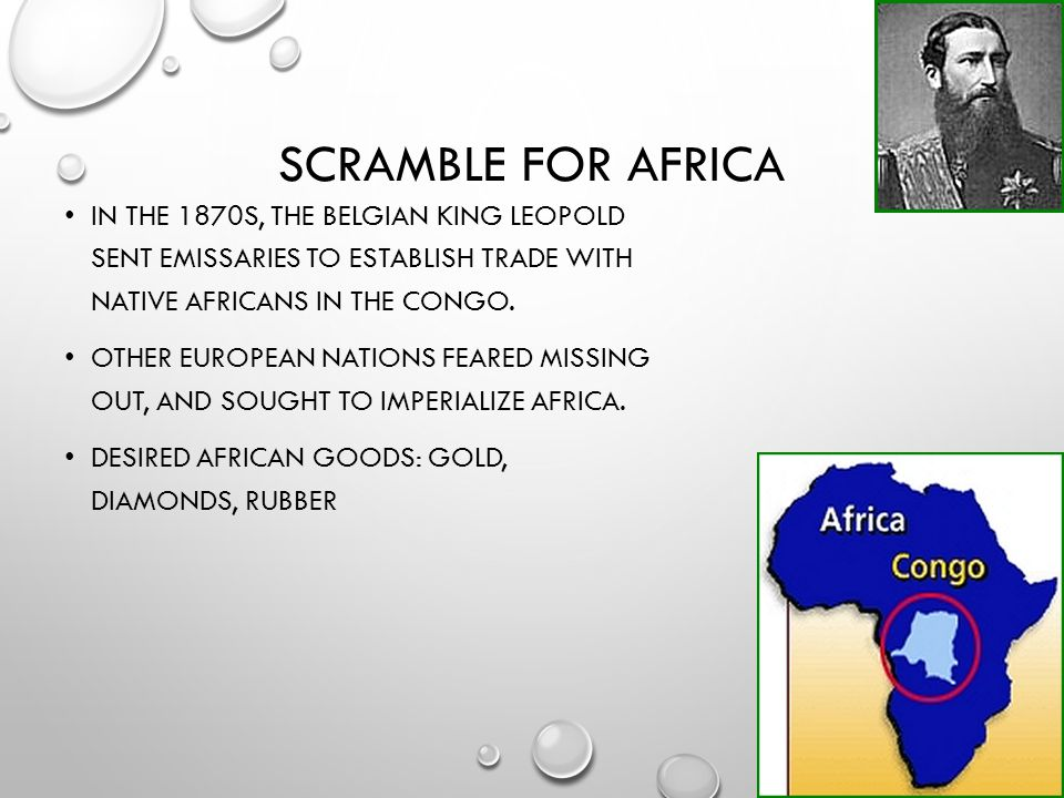 Scramble for Africa In the 1870s, the Belgian King Leopold sent emissaries to establish trade with native Africans in the Congo.