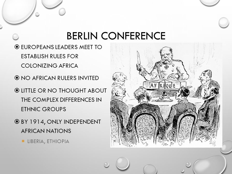 Berlin Conference Europeans leaders meet to establish rules for colonizing Africa. No African rulers invited.