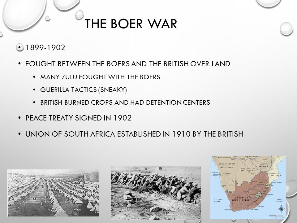 The Boer War 1899-1902. Fought between the Boers and the British over land. Many Zulu fought with the Boers.
