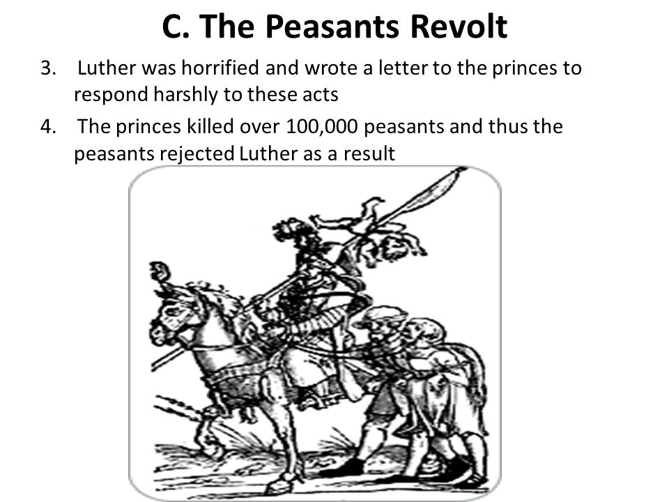C. The Peasants Revolt 3. Luther was horrified and wrote a letter to the princes to respond harshly to these acts.