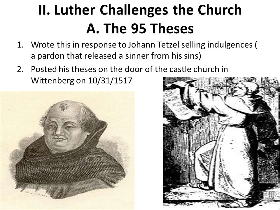 II. Luther Challenges the Church A. The 95 Theses