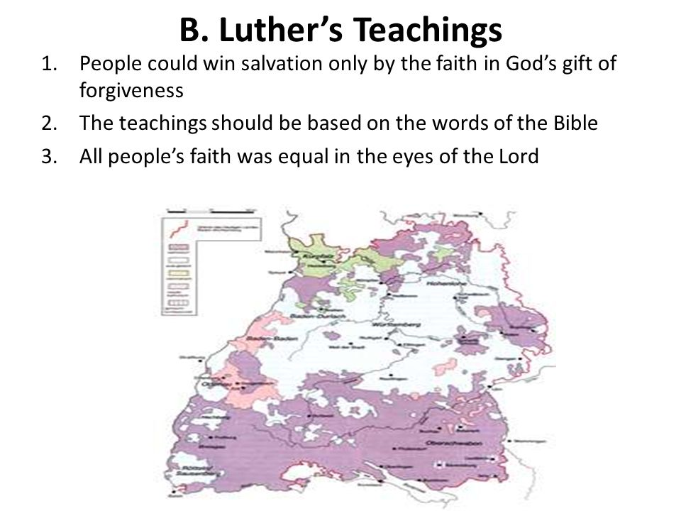 B. Luther's Teachings People could win salvation only by the faith in God's gift of forgiveness.