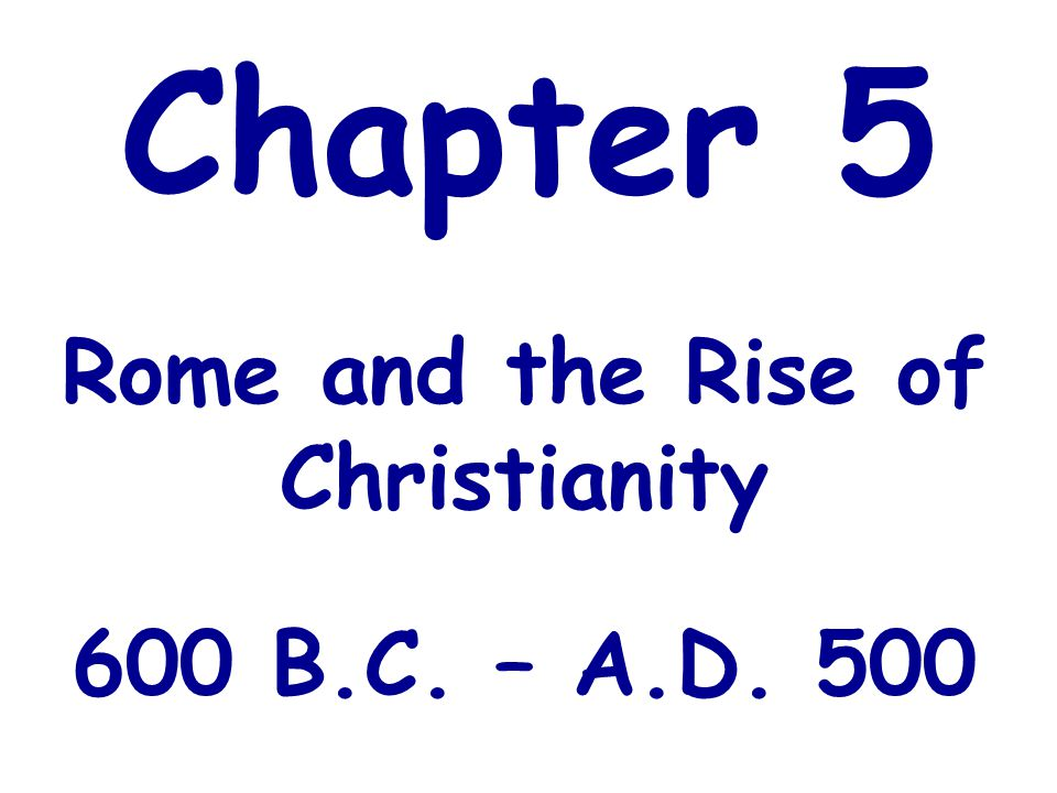 Rome and the Rise of Christianity 600 B.C. – A.D. 500