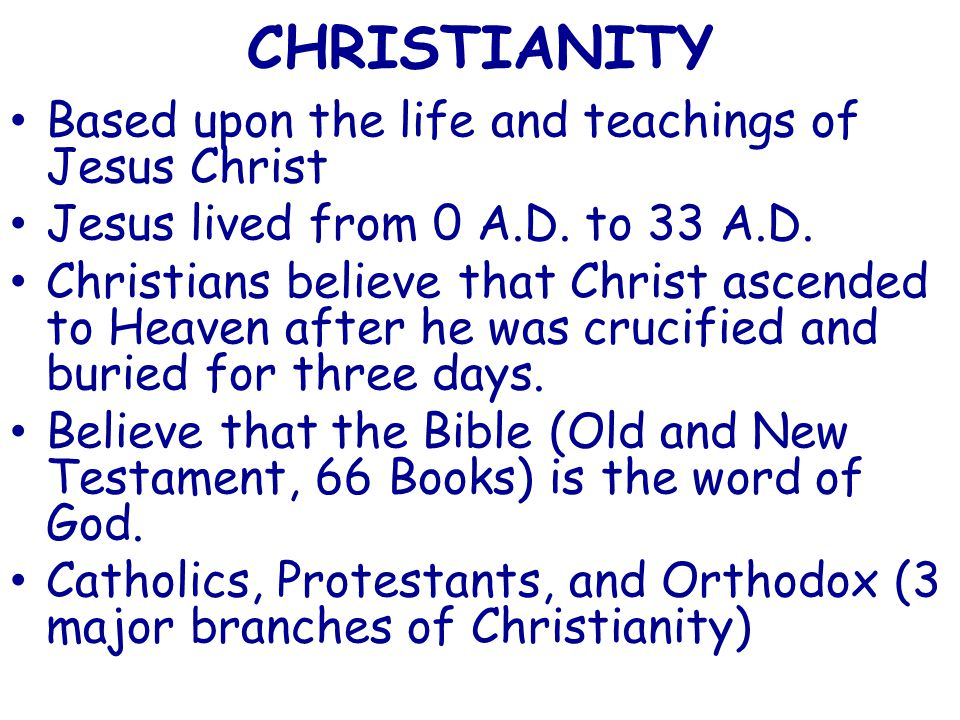 CHRISTIANITY Based upon the life and teachings of Jesus Christ