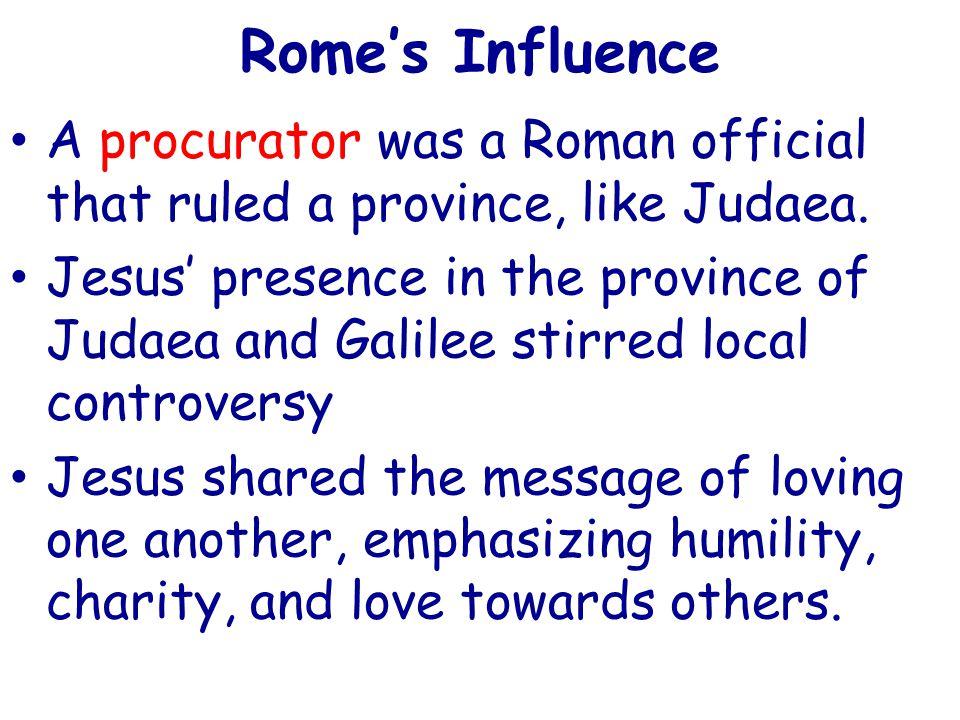 Rome's Influence A procurator was a Roman official that ruled a province, like Judaea.