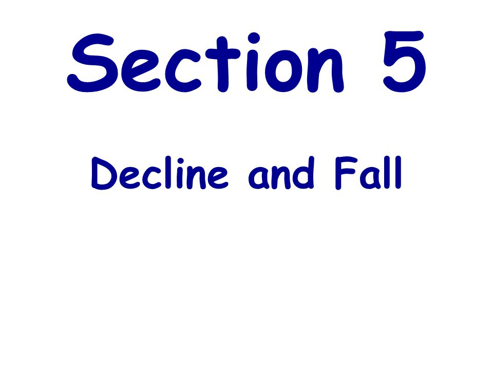 Section 5 Decline and Fall