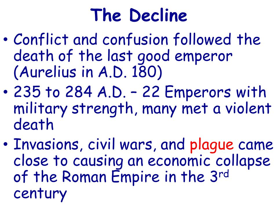 The Decline Conflict and confusion followed the death of the last good emperor (Aurelius in A.D. 180)