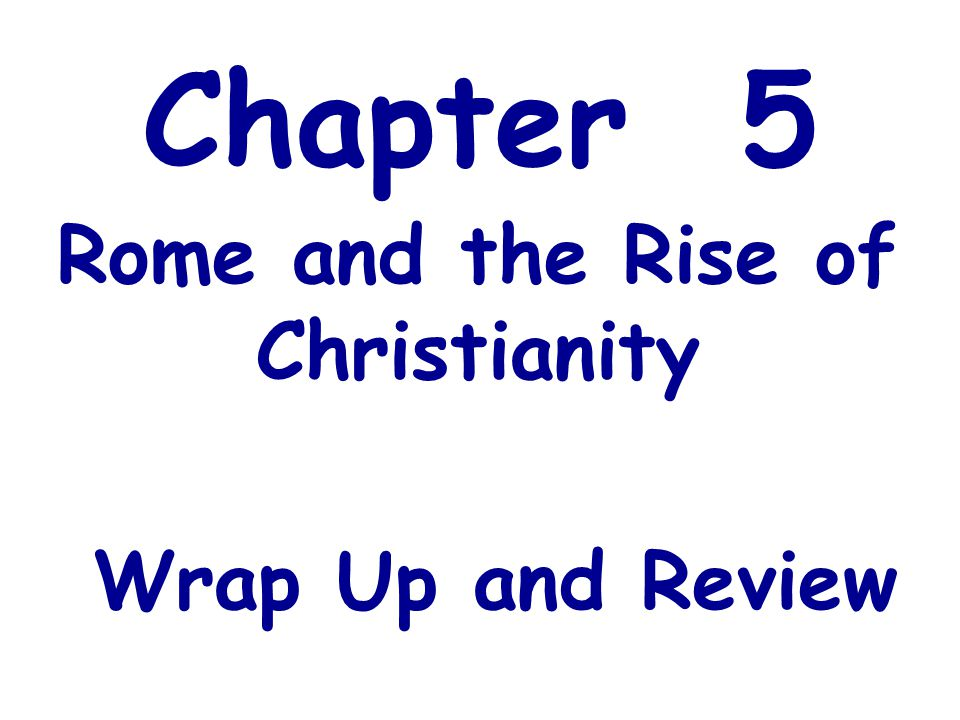 Rome and the Rise of Christianity Wrap Up and Review