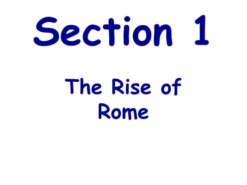 Section 1 The Rise of Rome