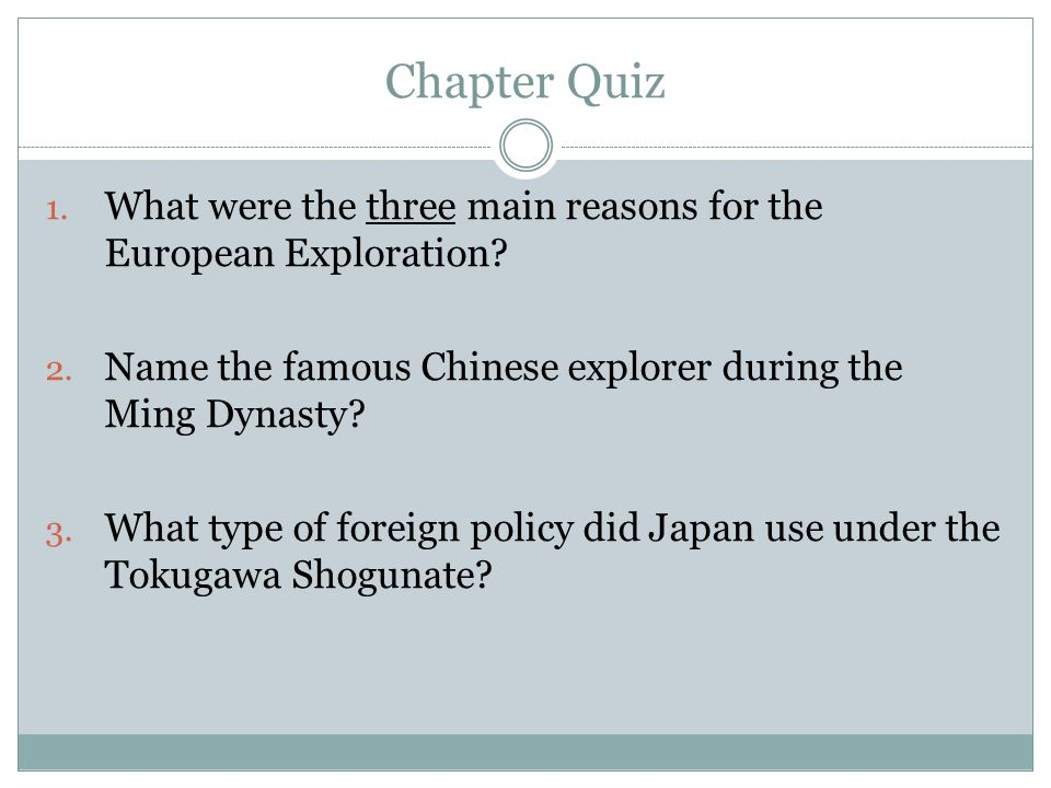 Chapter Quiz What were the three main reasons for the European Exploration Name the famous Chinese explorer during the Ming Dynasty
