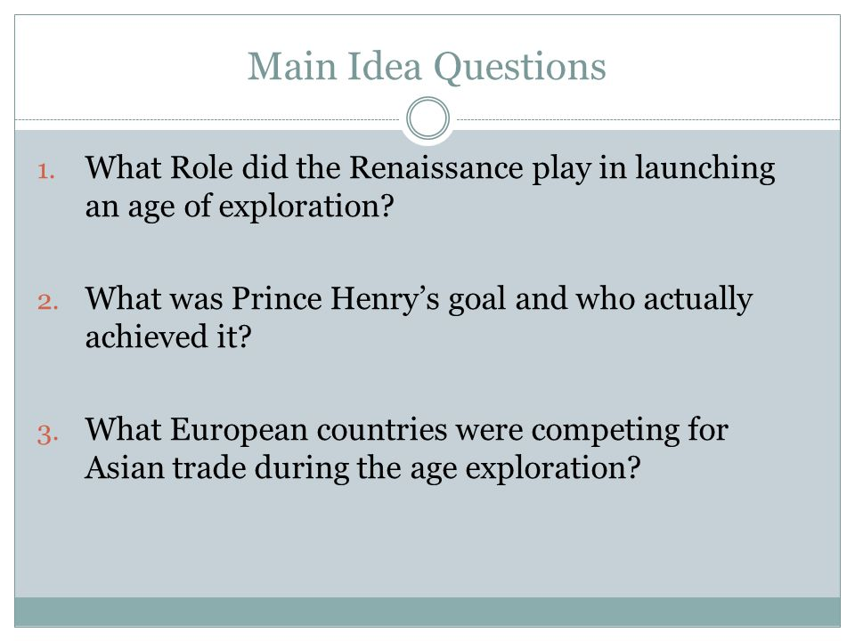 Main Idea Questions What Role did the Renaissance play in launching an age of exploration