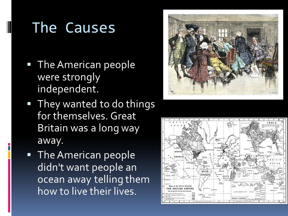 The Causes The American people were strongly independent.