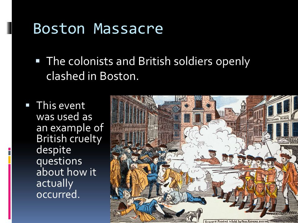 Boston Massacre The colonists and British soldiers openly clashed in Boston.