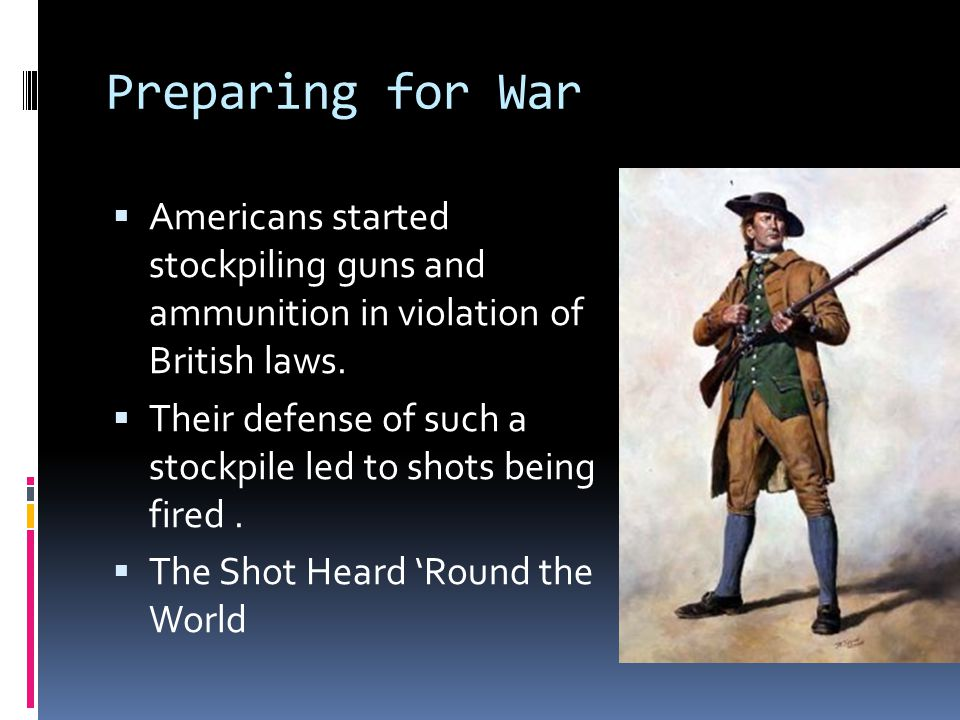 Preparing for War Americans started stockpiling guns and ammunition in violation of British laws.