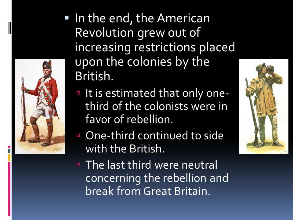 In the end, the American Revolution grew out of increasing restrictions placed upon the colonies by the British.