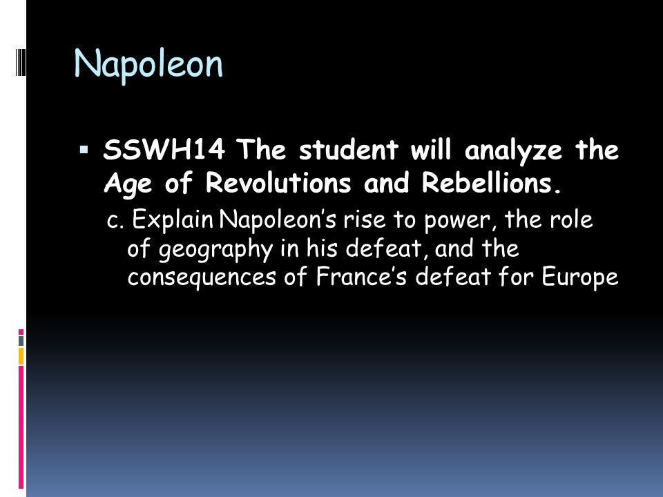 Napoleon SSWH14 The student will analyze the Age of Revolutions and Rebellions.