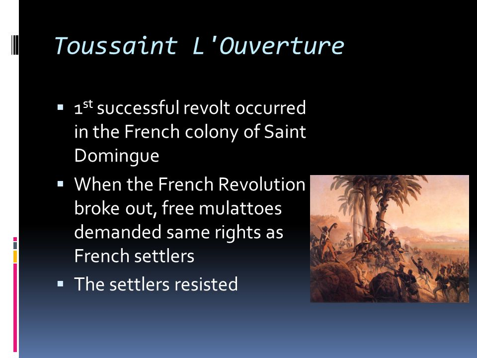 Toussaint L Ouverture 1st successful revolt occurred in the French colony of Saint Domingue.