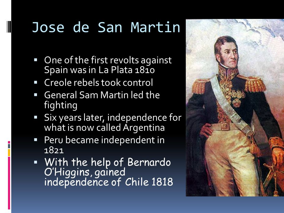 Jose de San Martin One of the first revolts against Spain was in La Plata 1810. Creole rebels took control.