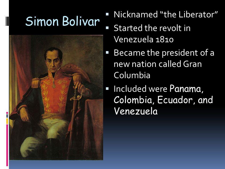 Simon Bolivar Nicknamed the Liberator