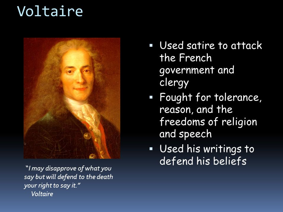 Voltaire Used satire to attack the French government and clergy