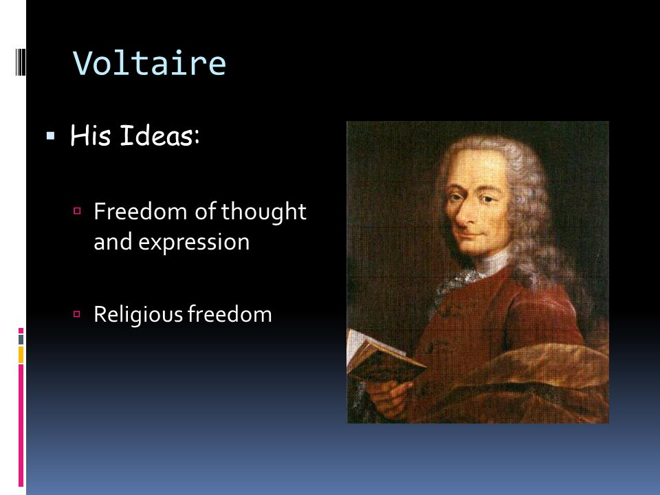 Voltaire His Ideas: Freedom of thought and expression