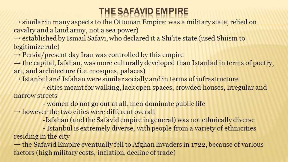 The Safavid Empire → similar in many aspects to the Ottoman Empire: was a military state, relied on cavalry and a land army, not a sea power)