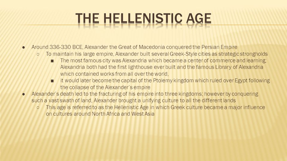 The Hellenistic Age Around 336-330 BCE, Alexander the Great of Macedonia conquered the Persian Empire.