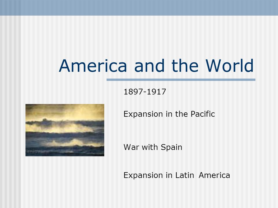 America and the World 1897-1917 Expansion in the Pacific