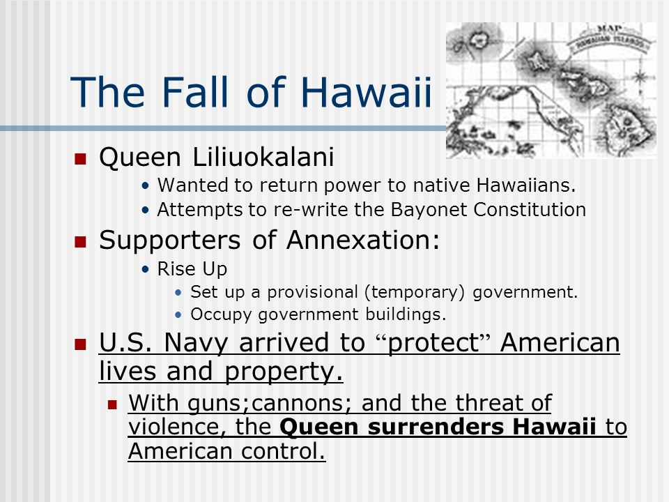 The Fall of Hawaii Queen Liliuokalani Supporters of Annexation: