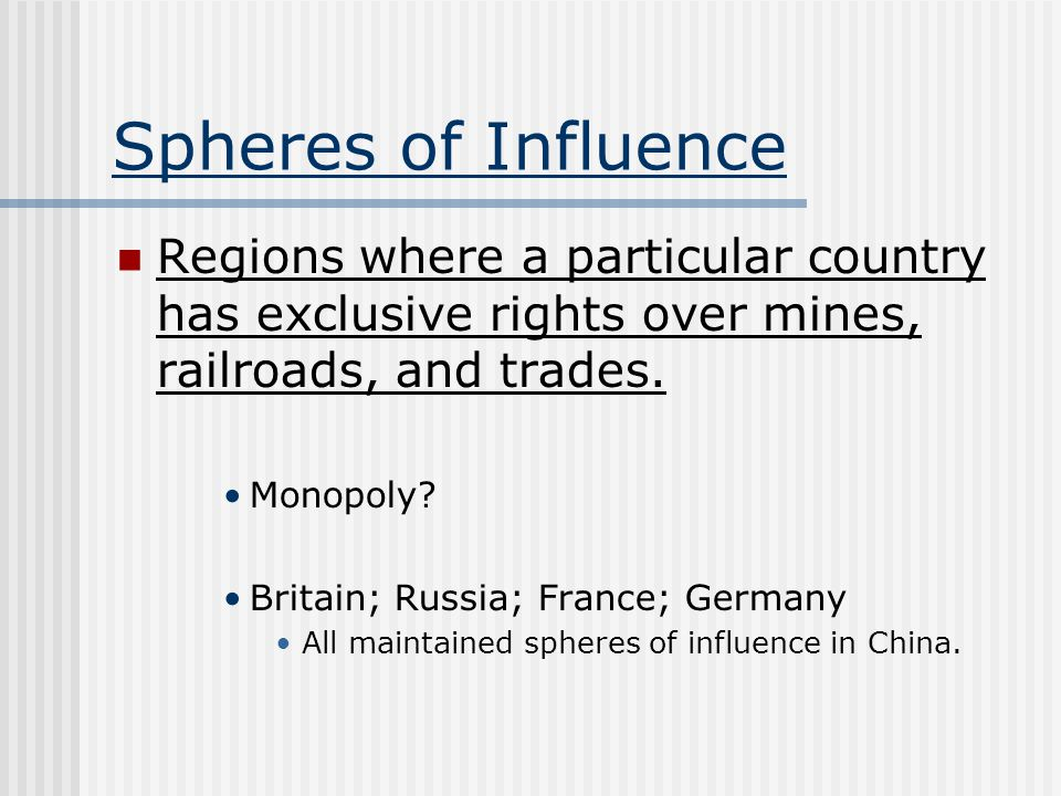 Spheres of Influence Regions where a particular country has exclusive rights over mines, railroads, and trades.
