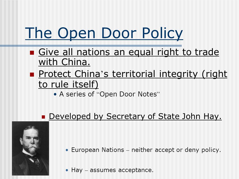 The Open Door Policy Give all nations an equal right to trade with China. Protect China's territorial integrity (right to rule itself)