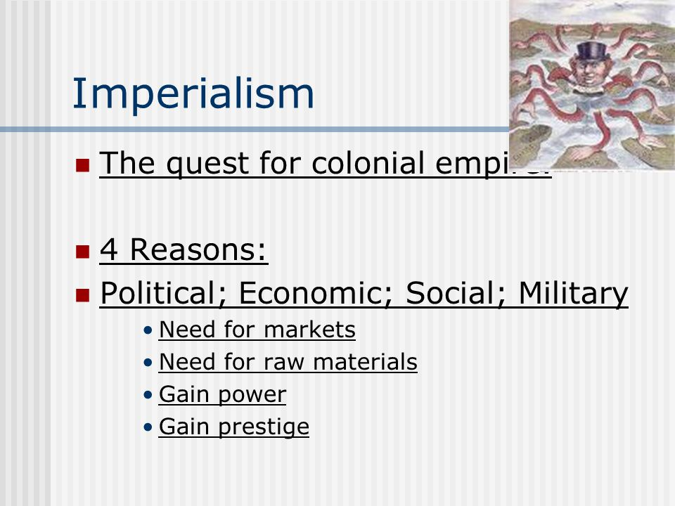 Imperialism The quest for colonial empire. 4 Reasons: